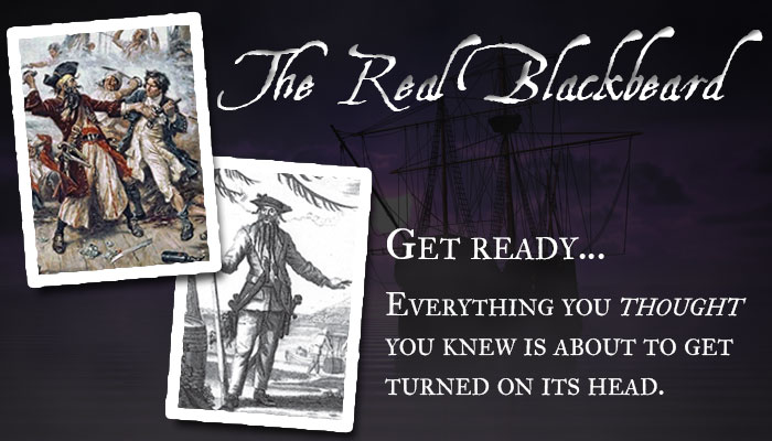 The Real Blackbeard: Get ready to have everything you thought you knew turned on its head